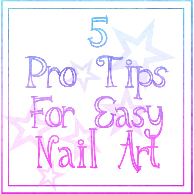 5 Pro Tips For Easy Nail Art - Chic Nail Styles